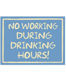 *No Working During Drinking Ho..