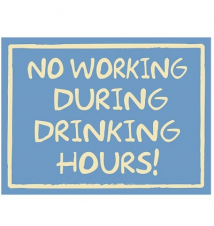 *No Working During Drinking Hours!* 6* x 4.5* Wood Sign