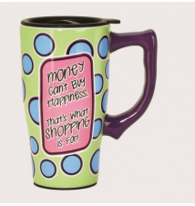 *Money Can*t Buy Happiness- That*s What Shopping Is For* Ceramic Trave
