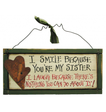 *I Smile Because You*re My Sister... I Laugh Because There*s Nothing Y