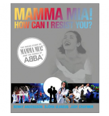 Book- Mamma Mia! How Can I Resist You?: The Inside Story of Mamma Mia!