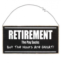 *Retirement The Pay Sucks But The Hours Are Great* Wood Sign