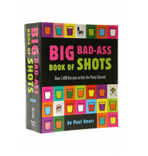 Big Bad-Ass Book Of Shots: Over 1-400 Recipes To Get The Party Started