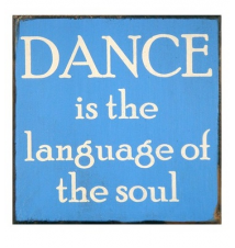 *Dance Is The Language Of The Soul* 5* x 5* Wooden Block Sign