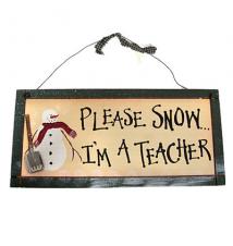 *Please Snow... I*m A Teacher!* Wood Sign