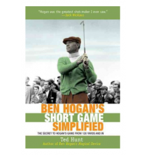 Ben Hogan*s Short Game Simplified: The Secret To Hogan*s Game From 100
