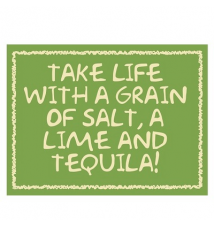 * Take Life Wth A Grain Of Salt- Lime And Tequila!* 6* x 4.5* Wood Sig