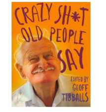 Crazy Shit Old People Say Book
