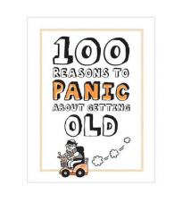 100 Reasons To Panic About Getting Old Book