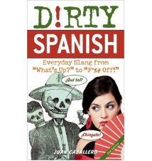 Dirty Spanish: Everyday Slang From *What*s Up?* To *F*%# Off!*