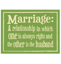 *Marriage: A Relationship In Which One Is Always Right* 6* x 4.5* Wood