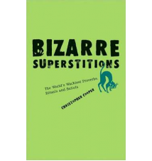 Bizarre Superstitions: The World*s Wackiest Proverbs- Rituals And Beli