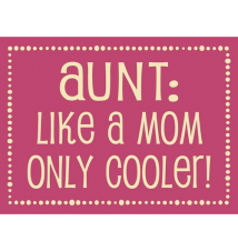 *Aunt Like A Mom Only Cooler!* 6* x 4.5* Wood Sign