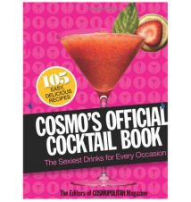 Cosmo*s Official Cocktail Book: The Sexiest Drinks for Every Occasion